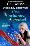 One Enchanted Season: A Collection of Magical Holiday Romance - C.L. Wilson, Erica Ridley, Elissa Wilds
