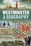 Westminster: A Biography: From Earliest Times to the Present - Robert Shepherd