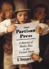 The Partisan Press: A History of Media Bias in the United States - Si Sheppard
