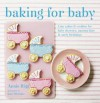 Baking for Baby. Annie Rigg - Annie Rigg