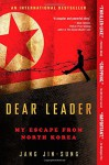 Dear Leader: My Escape from North Korea - Jang Jin-sung