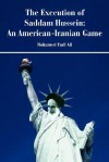 The Execution of Saddam Hussein: An American-Iranian Game - Mohamed F Siddig