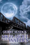 High Above the Waters - Gilbert M. Stack