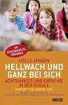 Hellwach und ganz bei sich: Achtsamkeit und Empathie in der Schule - Helle Jensen, Katinka Gøtzsche, Charlotte Weppenaar Pedersen, Anne Sælebakke, Jesper Juul, Günther Frauenlob
