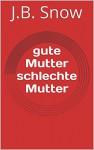 gute Mutter schlechte Mutter (Transcend Mediocrity 2) (German Edition) - J.B. Snow
