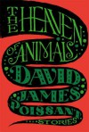 The Heaven of Animals: Stories - David James Poissant