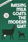 Raising Milk Goats the Modern Way (A Garden Way publishing classic) - Jerry Belanger