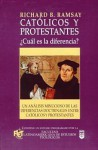 Catolicos y Protestantes, Cual es la diferencia?/Catholics and Protestants, What's the Difference? - Richard B. Ramsay