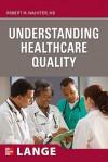 Understanding Healthcare Quality - Wachter Robert, Robert M. Wachter, Maynard Gregory