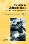 The Arts in Children's Lives: Context, Culture, and Curriculum - Liora Bresler