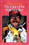 The Case of the Watching Boy - Robert Newman
