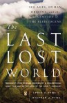 The Last Lost World: Ice Ages, Human Origins, and the Invention of the Pleistocene - Stephen J. Pyne, Lydia V. Pyne
