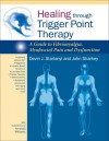 Healing through Trigger Point Therapy: A Guide to Fibromyalgia, Myofascial Pain and Dysfunction - Devin Starlanyl, John Sharkey, Amanda Williams