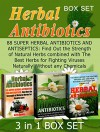 Herbal Antibiotics Box Set: 88 Super Herbal Antibiotics and Antiseptics: Find Out the Strength of Natural Herbs combined with The Best Herbs for Fighting ... herbal antibiotics for beginners) - Betty Adams, Ronald Collins, Michelle Allen