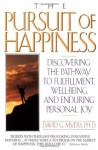 The Pursuit of Happiness: Discovering the Pathway to Fulfillment, Well-Being, and Enduring Personal Joy - David G. Myers