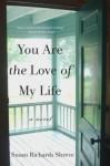 You Are the Love of My Life: A Novel - Susan Richards Shreve