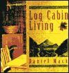 Log Cabin Living - Daniel Mack