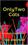 Only Two Cats - J. Frank James