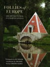 Follies of Europe: Architectural Extravaganzas - Nic Barlow, Tim Knox, Catherine Holmes
