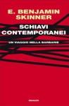 Schiavi contemporanei: Un viaggio nella barbarie - E. Benjamin Skinner, Richard Holbrooke, Raffaella Fagetti