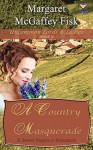 A Country Masquerade: A Sweet Regency Romance (Uncommon Lords and Ladies Book 2) - Margaret McGaffey Fisk