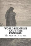 World Religions and Their Prophets - Marilynn Hughes