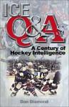 Ice Q and As: A Century of Hockey Intelligence - Dan Diamond, Eric Zweig