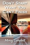Don't Start What You Can't Finish - The Book of Completion - Morag Campbell, Michael Nolan