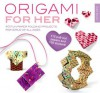 Origami for Her: 40 fun paper-folding projects for girls of all ages - Didier Boursin