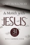 A Month with Jesus: 31 Days with a Surprising Savior - Gary Holloway