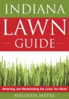 Indiana Lawn Guide: Attaining and Maintaining the Lawn You Want - Melinda Myers, Jo Ellen Meyers Sharp