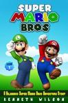 Super Mario Bros: A Hilarious Super Mario Bros Adventure Story - Kenneth Wilson