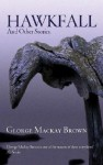 Hawkfall: And Other Stories - George Mackay Brown