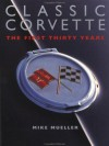 Classic Corvette: The First 30 Years - Mike Mueller