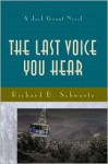The Last Voice You Hear - Richard B. Schwartz