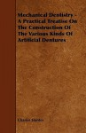 Mechanical Dentistry - A Practical Treatise on the Construction of the Various Kinds of Artificial Dentures - Charles Hunter
