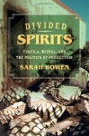 Divided Spirits: Tequila, Mezcal, and the Politics of Production (California Studies in Food and Culture) - Sarah Bowen Shea