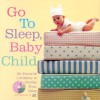 Go to Sleep, Baby Child: 62 Favorite Lullabies to Soothe Your Baby [With CD] - Sourcebooks Inc