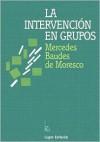 La Intervencion en Grupos - Mercedes Baudes de Moresco