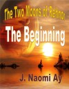 The Beginning, The Two Moons of Rehnor, Books 1 - 3 - J. Naomi Ay