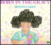 Born in the Gravy - Denys Cazet