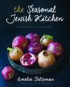 The Seasonal Jewish Kitchen: A Fresh Take on Tradition - Amelia Saltsman, Staci Valentine, Deborah Madison