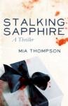 Stalking Sapphire: A Thriller - Mia Thompson