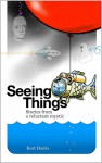 Seeing Things: Stories from a reluctant mystic - Kurt Hanks, Cathy Phillips, Barbara Hanks