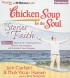Chicken Soup for the Soul: Stories of Faith - 31 Stories About God's Healing Power, Divine Intervention, and Comfort from Heaven - Jack Canfield, Tom Parks