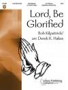 Lord, Be Glorified - Derek K. Hakes, Bob Kilpatrick