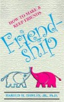 Friendship: How to Make & Keep Friends - Harold H. Dawley