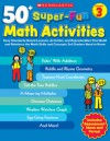 50+ Super-Fun Math Activities: Grade 3: Easy Standards-Based Lessons, Activities, and Reproducibles That Build and Reinforce the Math Skills and Concepts 3rd Graders Need to Know - Carolyn Ford Brunetto