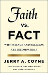 Faith Versus Fact: Why Science and Religion Are Incompatible Hardcover May 19, 2015 - Jerry A. Coyne
