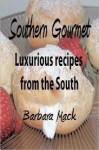Southern Gourmet: Luxurious Gourmet Recipes From The South - Barbara Mack
